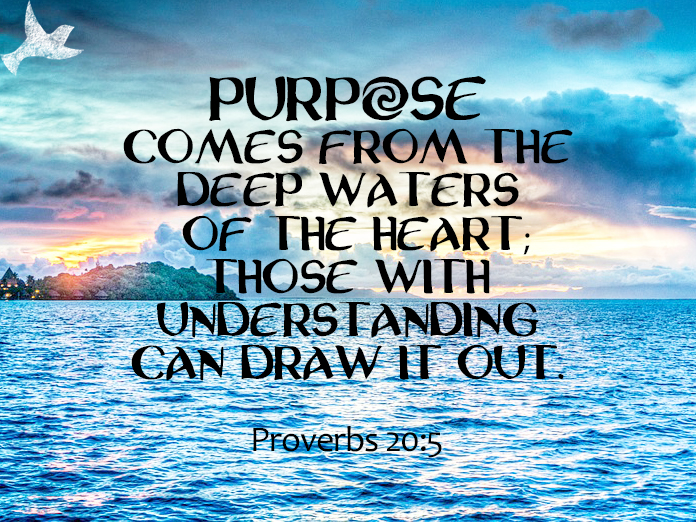 """""""Purpose comes from the deep waters of the heart"""""""